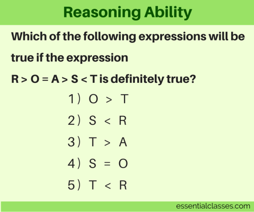 Which of the following expressions will be true if the expression R > O = A > S < T is definitely true? 1) O > T 2) S < R 3) T > A 4) S = O 5) T < R